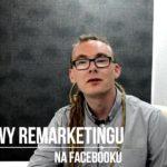 Podstawy remarketingu na Facebooku… jak to ugryźć?(VIDEO)