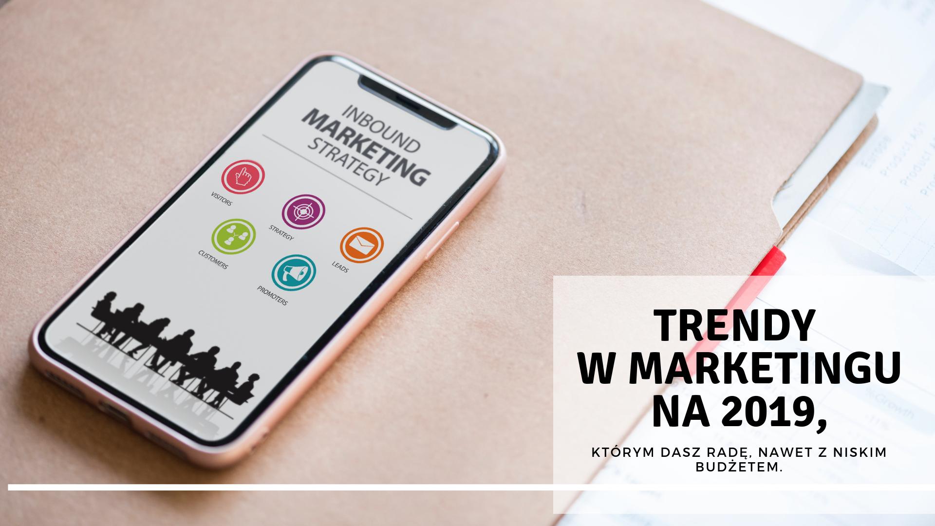 Trendy marketingowe na 2019 – którym podołasz nawet przy niskim budżecie reklamowym