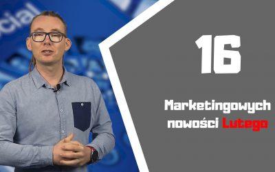 Marketingowe podsumowanie lutego – 16 nowości.