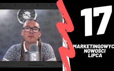 17 marketingowych nowości lipca – Zapraszam [video]